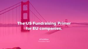 the-us-fundraising-primer-for-eu-companies-piotr-wilam-1-638